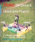 DIY Drone and Quadcopter Projects : A Collection of Drone-Based Essays, Tutorials, and Projects - eBook