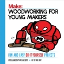 Woodworking for Young Makers : Fun and Easy Do-It-Yourself Projects - eBook