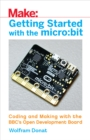 Getting Started with the micro:bit : Coding and Making with the BBC's Open Development Board - eBook