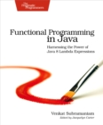 Functional Programming in Java : Harnessing the Power Of Java 8 Lambda Expressions - eBook