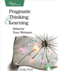 Pragmatic Thinking and Learning : Refactor Your Wetware - eBook