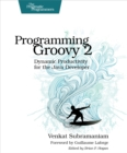 Programming Groovy 2 : Dynamic Productivity for the Java Developer - eBook