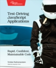 Test-Driving JavaScript Applications : Rapid, Confident, Maintainable Code - eBook
