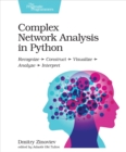 Complex Network Analysis in Python : Recognize - Construct - Visualize - Analyze - Interpret - eBook