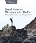 Build Reactive Websites with RxJS : Master Observables and Wrangle Events - eBook