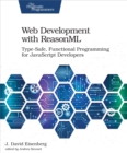 Web Development with ReasonML : Type-Safe, Functional Programming for JavaScript Developers - eBook