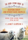 The Good Living Guide to Keeping Sheep and Other Fiber Animals : Housing, Feeding, Shearing, Spinning, Dyeing, and More - eBook