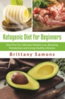 Ketogenic Diet For Beginners : Diet Plan For Ultimate Weight Loss, Boosting Metabolism and Living Healthy Lifestyle - eBook