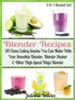 Blender Recipes: 30 Clean Eating Snacks : Smoothie Blender, Blender Shaker & Other High Speed Ninja Blender - eBook