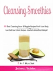 Cleansing Smoothies: 68 Best Cleansing Juicer & Blender Recipes : Low Carb Low Calorie Recipes - Low Carb Smoothies - Boxed Set - eBook