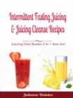 Intermittent Fasting Juicing & Juicing Cleanse Recipes : Juicing Diet Books 2 In 1 Box Set - eBook