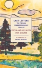 Last Letters : The Prison Correspondence between Helmuth James and Freya von Moltke, 1944-45 - Book