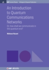 An Introduction to Quantum Communication Networks : Or, How Shall We Communicate in the Quantum Era? - Book