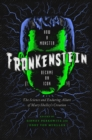 Frankenstein : How A Monster Became an Icon: The Science and Enduring Allure of Mary Shelley's Creation - Book