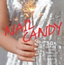 Nail Candy : 50+ Ideas for Totally Cool Nails - Book