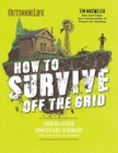 How to Survive Off the Grid : From Backyard Bunkers, to Homesteads and Everything in Between - Book