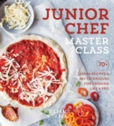 Junior Chef Master Class : 70+ Fresh Recipes and Key Techniques for Cooking Like a Pro - Book