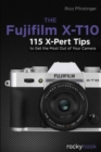 Fujifilm X-T10 : 115 X-Pert Tips to Get the Most Out of Your Camera - Book