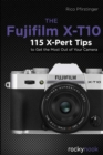 The  Fujifilm X-T10 : 115 X-Pert Tips to Get the Most Out of Your Camera - eBook