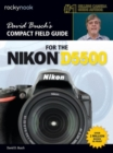 David Busch's Compact Field Guide for the Nikon D5500 - Book