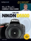 David Busch's Compact Field Guide for the Nikon D5500 - eBook