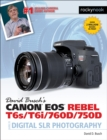 David Busch's Canon EOS Rebel T6s/T6i/760D/750D Guide to Digital SLR Photography - eBook