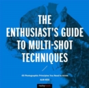 Enthusiast's Guide to Multi-Shot Techniques : 50 Photographic Principles You Need to Know - Book