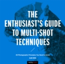 The Enthusiast's Guide to Multi-Shot Techniques : 49 Photographic Principles You Need to Know - eBook