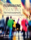 Filmmaking Essentials : The Fundamental Principles of Transitioning from Stills to Motion - Book
