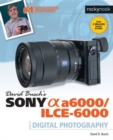 David Busch's Sony Alpha A6000/ILCE-6000 Guide to Digital Photography - Book