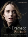 The Dramatic Portrait : The Art of Crafting Light and Shadow - Book