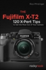 Fujifilm X-T2, the : 115 X-Pert Tips to Get the Most Out of Your Camera - Book