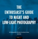 The Enthusiast's Guide to Night and Low-Light Photography : 50 Photographic Principles You Need to Know - eBook
