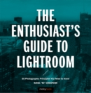 The Enthusiast's Guide to Lightroom : 55 Photographic Principles You Need to Know - eBook