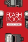 The Flash Book : How to fall hopelessly in love with your flash, and finally start taking the type of images you bought it for in the first place - eBook