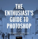 The Enthusiast's Guide to Photoshop : 50 Photographic Principles You Need to Know - Book