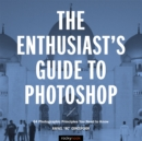 The Enthusiast's Guide to Photoshop : 64 Photographic Principles You Need to Know - eBook