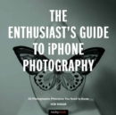 The Enthusiast's Guide to iPhone Photography - Book