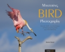 Mastering Bird Photography : The Art, Craft, and Technique of Photographing Birds and Their Behavior - Book