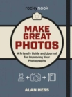 Make Great Photos : A Friendly Guide and Journal for Improving Your Photographs - Book