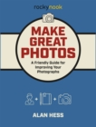 Make Great Photos : A Friendly Guide for Improving Your Photographs - eBook