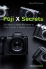 Fuji X Secrets : 130 Ways to Make the Most of Your Fujifilm X Series Camera - Book