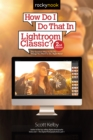 How Do I Do That In Lightroom Classic? : The Quickest Ways to Do the Things You Want to Do, Right Now! (2nd Edition) - eBook