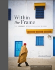 Within the Frame, 10th Anniversary Edition : The Journey of Photographic Vision - eBook