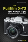 The Fujifilm X-T3 : 120 X-Pert Tips to Get the Most Out of Your Camera - eBook