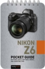 Nikon Z6: Pocket Guide : Buttons, Dials, Settings, Modes, and Shooting Tips - Book