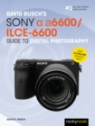 David Busch's Sony Alpha a6600/ILCE-6600 Guide to Digital Photography - eBook