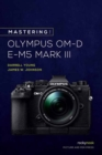 Mastering the Olympus OM-D E-M5 Mark III - Book
