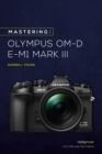 Mastering the Olympus OM-D E-M1 Mark III - eBook
