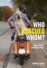 Who Rescued Whom : Dog Portraits & Rescue Stories - Book